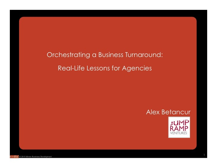 Orchestrating a Business Turnaround:                                       Real-Life Lessons for Agencies                 ...