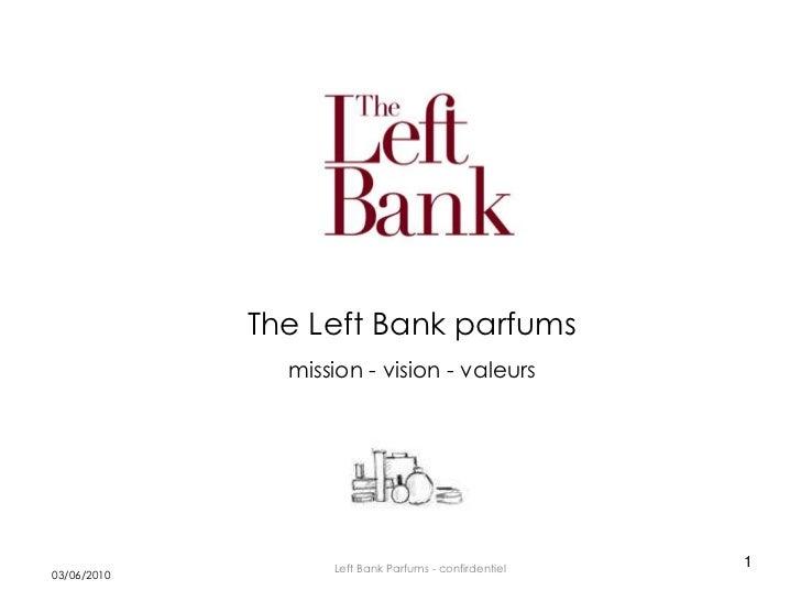 The Left Bank parfums                mission - vision - valeurs                        Left Bank Parfums - confirdentiel  ...