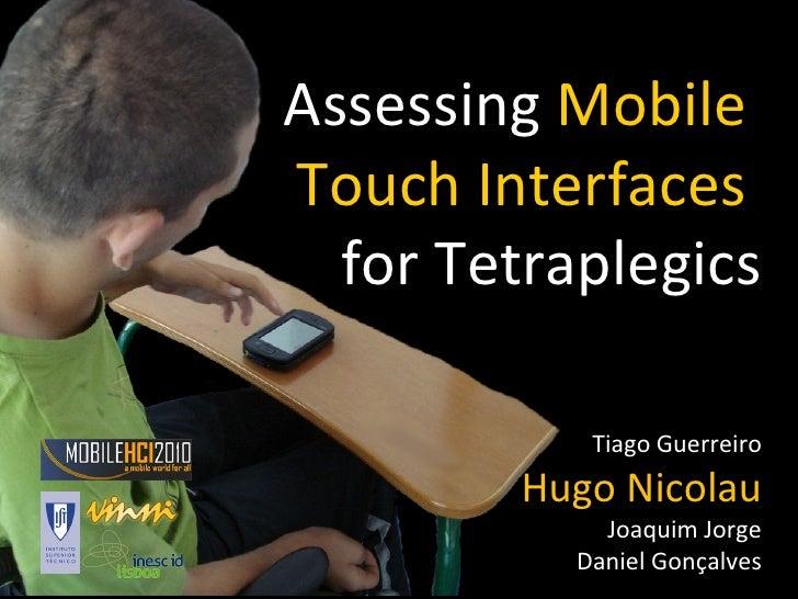 Assessing  Mobile  Touch Interfaces  for Tetraplegics Tiago Guerreiro Hugo Nicolau Joaquim Jorge Daniel Gonçalves