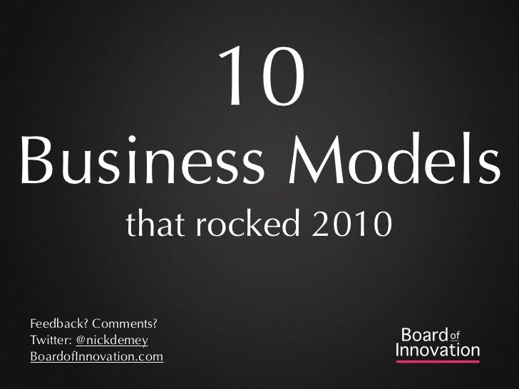 10Business Models               that rocked 2010Feedback? Comments?Twitter: @nickdemeyBoardofInnovation.com