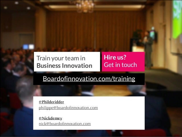 Train your team in Business Innovation Hire us? Get in touch Boardofinnovation.com/training @Philderidder philippe@boardofi...