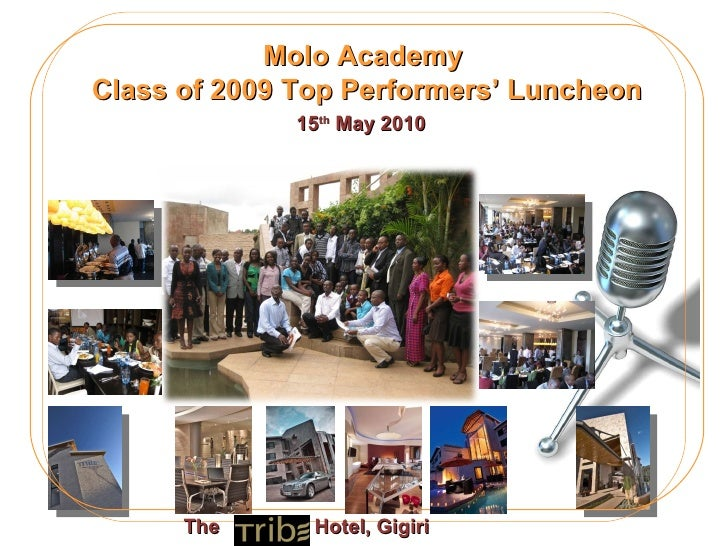 Molo Academy  Class of 2009 Top Performers' Luncheon 15 th  May 2010 The  Hotel, Gigiri