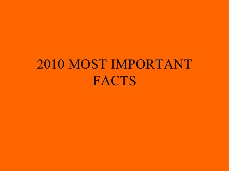 2010 MOST IMPORTANT FACTS