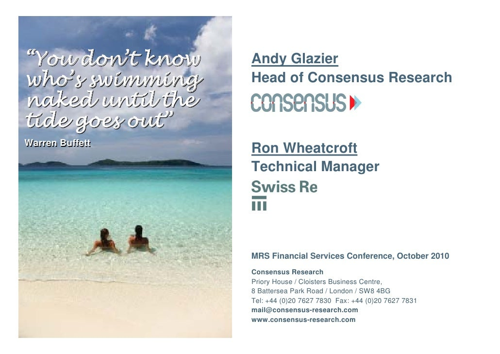 """""""You don't know   Andy Glazierwho's swimming    Head of Consensus Researchnaked until thetide goes out""""Warren Buffett     ..."""