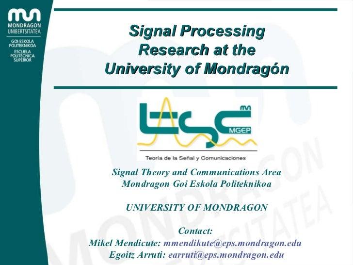 Signal Theory and Communications Area Mondragon Goi Eskola Politeknikoa UNIVERSITY OF MONDRAGON Contact:  Mikel Mendicute:...