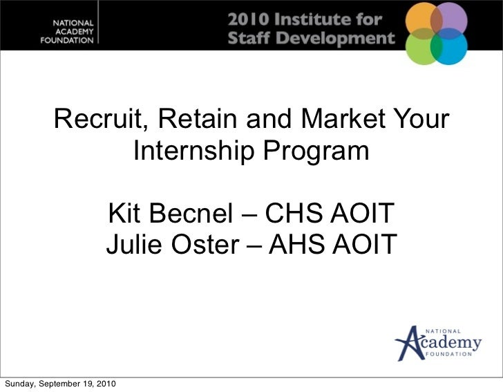 Recruit, Retain and Market Your                 Internship Program                       Kit Becnel – CHS AOIT            ...