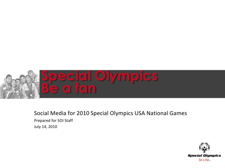 Special OlympicsBe a fan<br />Social Media for 2010 Special Olympics USA National Games<br />Prepared for SOI Staff<br />J...