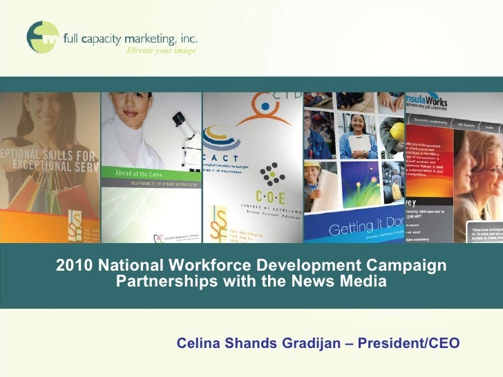 2010 National Workforce Development Campaign Partnerships with the News Media Celina Shands Gradijan – President/CEO