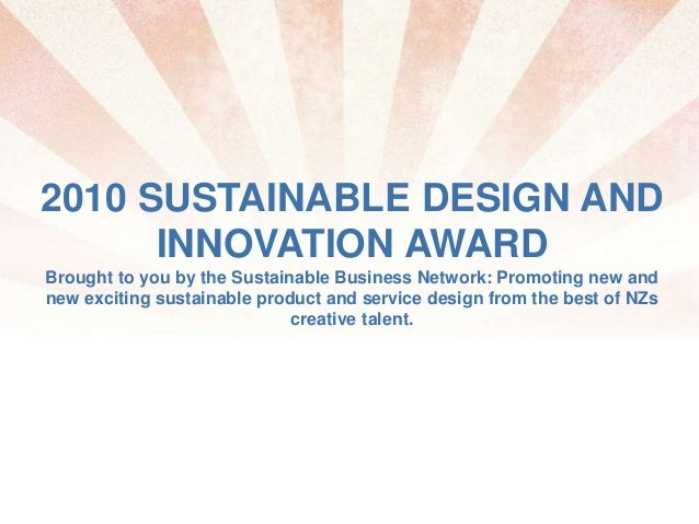 2010 SUSTAINABLE DESIGN AND INNOVATION AWARD Brought to you by the Sustainable Business Network: Promoting new and new exc...