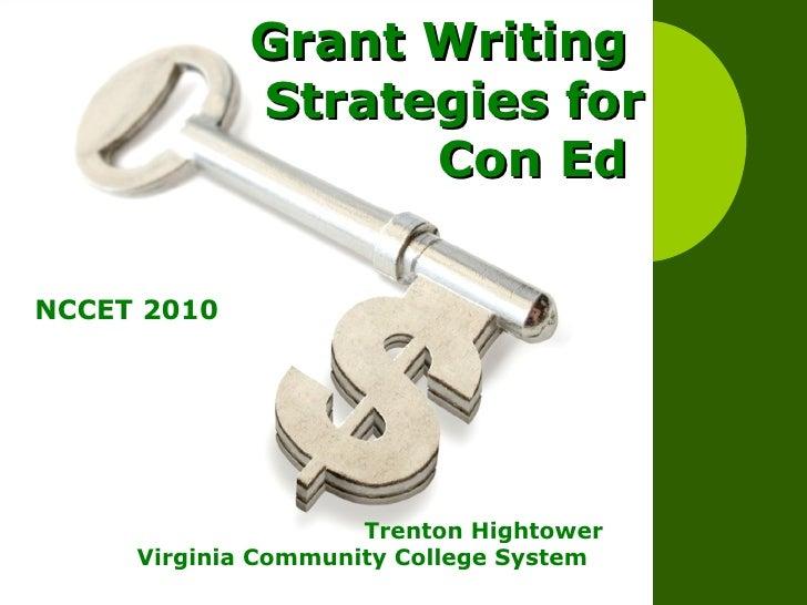 Grant Writing  Strategies for Con Ed  Trenton Hightower  Virginia Community College System  NCCET 2010