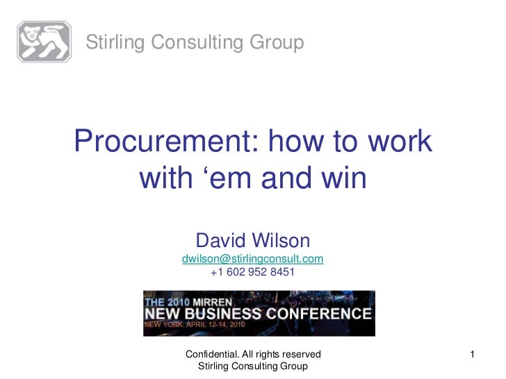 Stirling Consulting Group     Procurement: how to work     with 'em and win              David Wilson            dwilson@s...