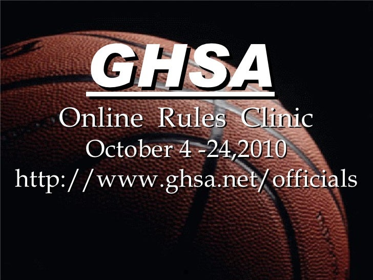 GHSA   Online  Rules  Clinic October 4 -24,2010 http://www.ghsa.net/officials .