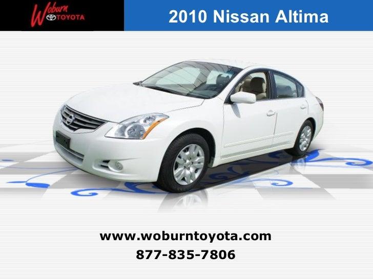 877-835-7806 www.woburntoyota.com 2010 Nissan Altima