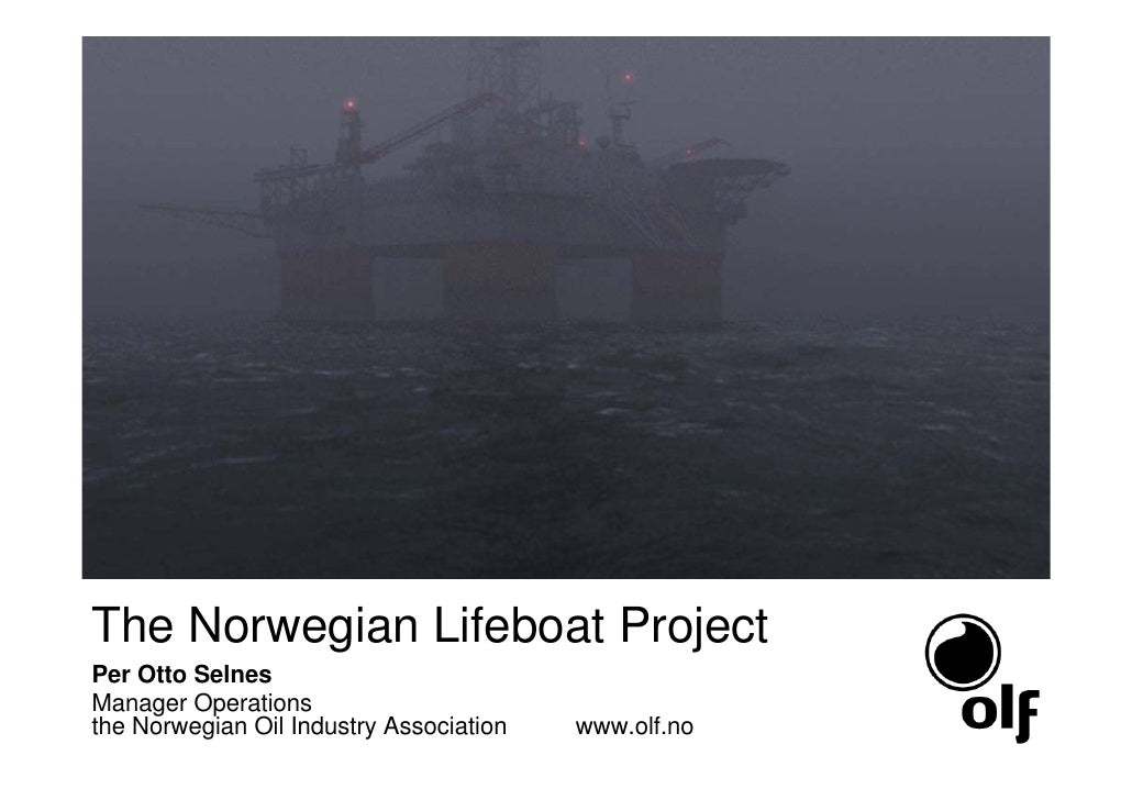 The Norwegian Lifeboat Project Per Otto Selnes Manager Operations the Norwegian Oil Industry Association   www.olf.no