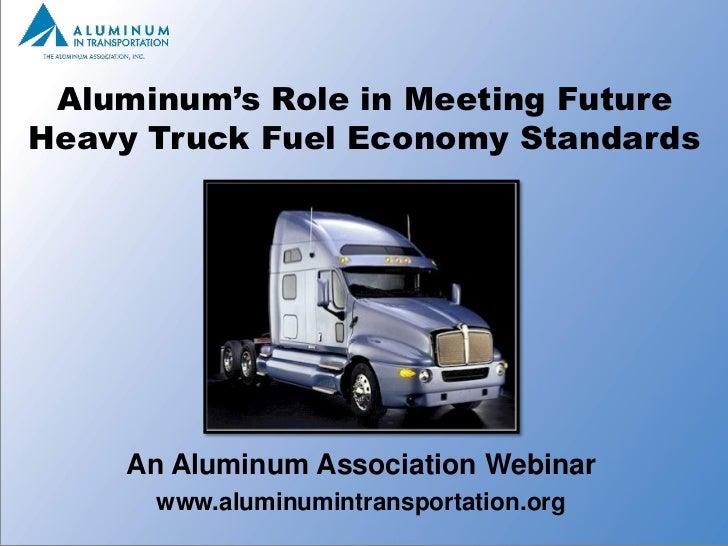 Aluminum's Role in Meeting FutureHeavy Truck Fuel Economy Standards    An Aluminum Association Webinar      www.aluminumin...