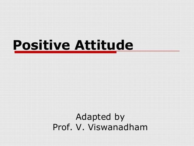 Positive Attitude Adapted by Prof. V. Viswanadham