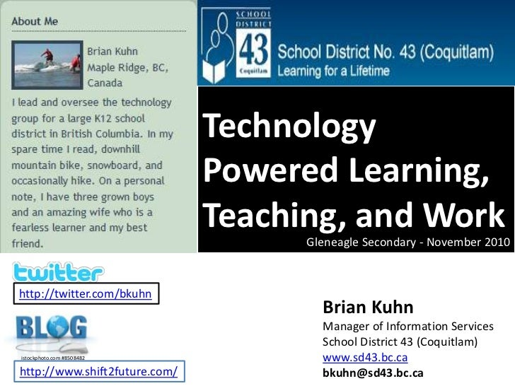 Technology Powered Learning, Teaching, and Work<br />Gleneagle Secondary - November 2010<br />http://twitter.com/bkuhn<br ...