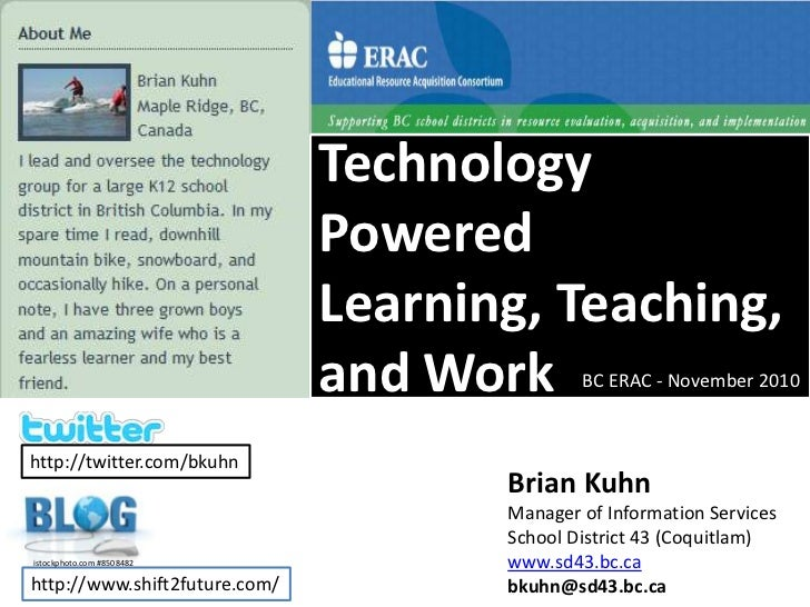 Technology Powered Learning, Teaching, and Work<br />BC ERAC - November 2010<br />http://twitter.com/bkuhn<br />Brian Kuhn...