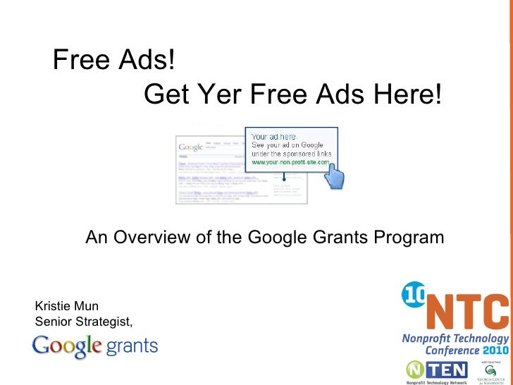 Free Ads!  Get Yer Free Ads Here! An Overview of the Google Grants Program Kristie Mun Senior Strategist,