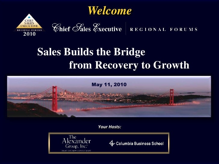 Welcome<br />Sales Builds the Bridge <br />fromRecovery to Growth<br />May 11, 2010<br />Your Hosts:<br />