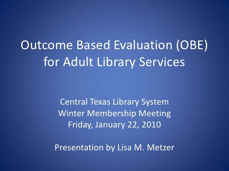 Outcome Based Evaluation (OBE) for Adult Library Services<br />Central Texas Library System<br />Winter Membership Meeting...