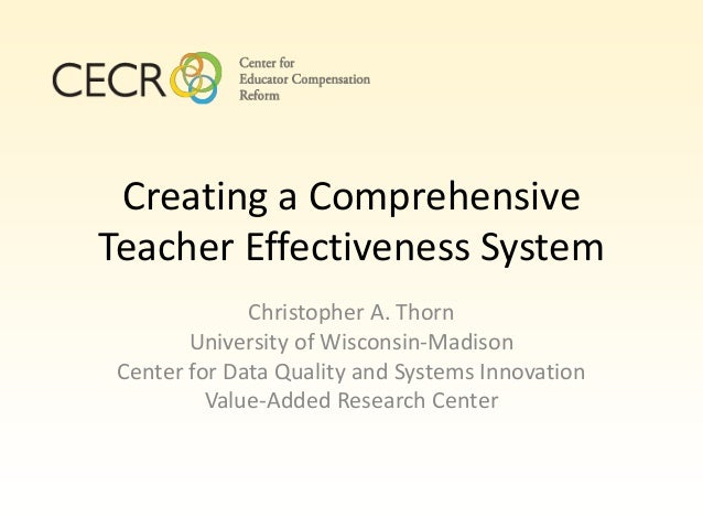 Creating a ComprehensiveTeacher Effectiveness System              Christopher A. Thorn        University of Wisconsin-Madi...
