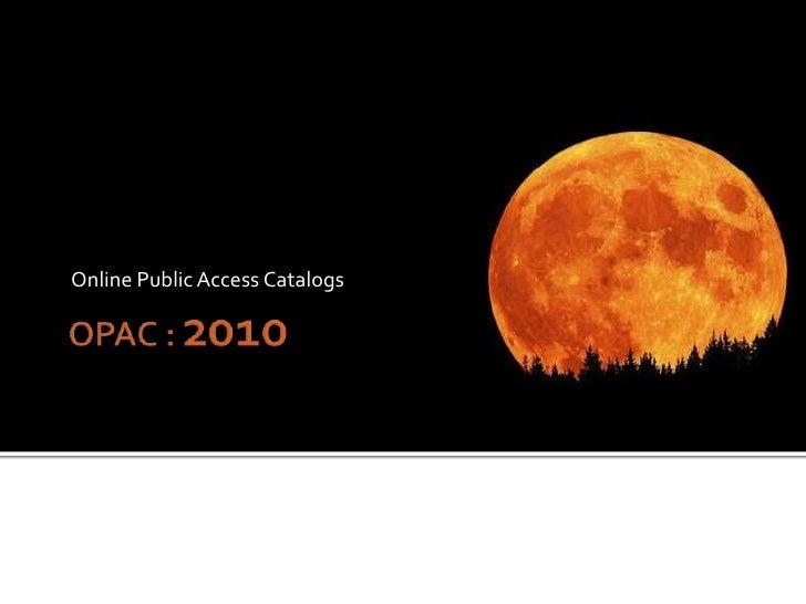 OPAC :2010<br />Online Public Access Catalogs<br />