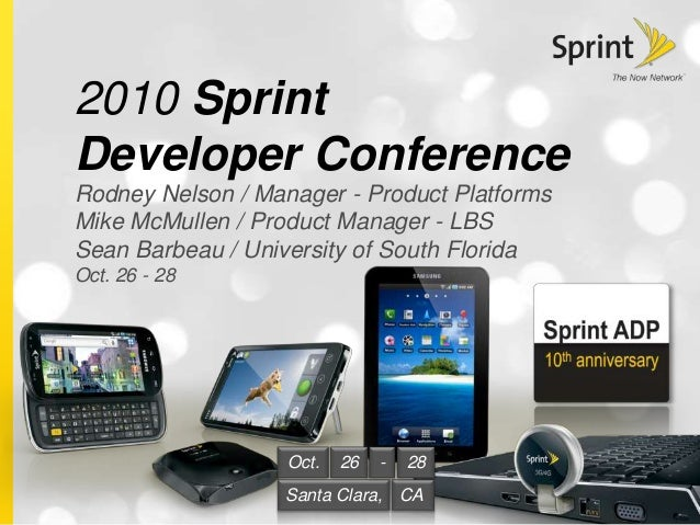2010 Sprint Developer Conference Rodney Nelson / Manager - Product Platforms Mike McMullen / Product Manager - LBS Sean Ba...