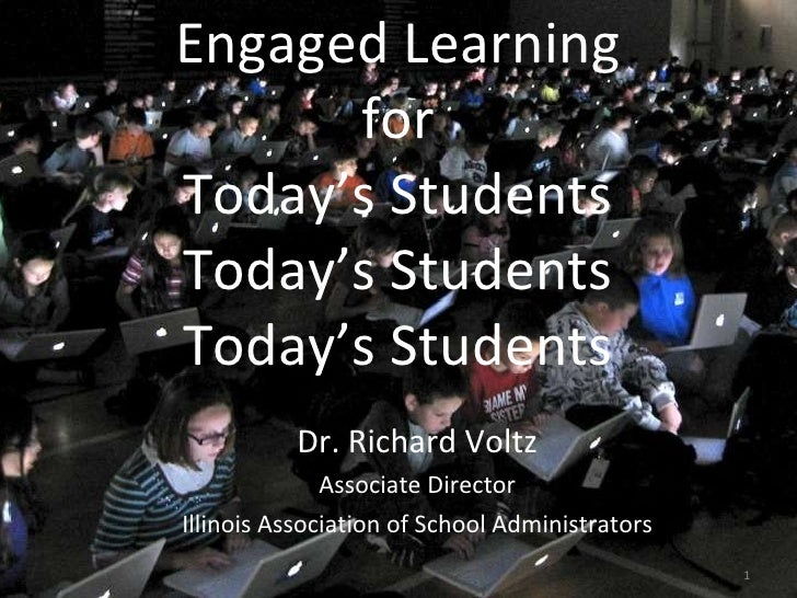 Engaged Learning for Today's Students Today's Students Today's Students <ul><li>Dr. Richard Voltz </li></ul><ul><li>Associ...