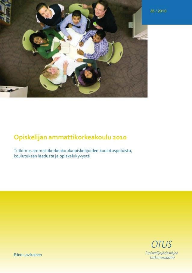 35 / 2010 Opiskelijan ammattikorkeakoulu 2010 Tutkimus ammattikorkeakouluopiskelijoiden koulutuspoluista, koulutuksen laad...
