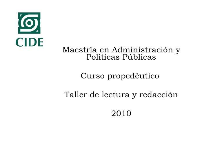 Maestría en Administración y Políticas Públicas Curso propedéutico  Taller de lectura y redacción 2010