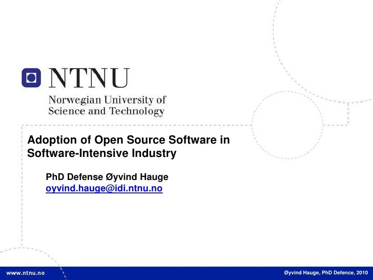 Adoption ofOpenSource Software in<br />Software-IntensiveIndustry<br />PhDDefense Øyvind Hauge<br />oyvind.hauge@idi.ntnu....