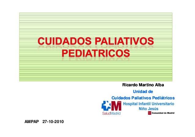 Ricardo Martino Alba Unidad de Cuidados Paliativos Pediátricos Ricardo Martino Alba Unidad de Cuidados Paliativos Pediátri...
