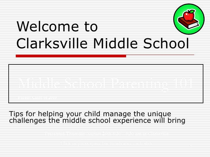 Welcome to  Clarksville Middle School Tips for helping your child manage the unique challenges the middle school experienc...