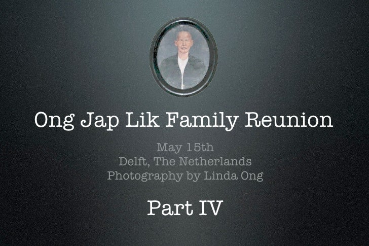Ong Jap Lik Family Reunion               May 15th        Delft, The Netherlands       Photography by Linda Ong            ...