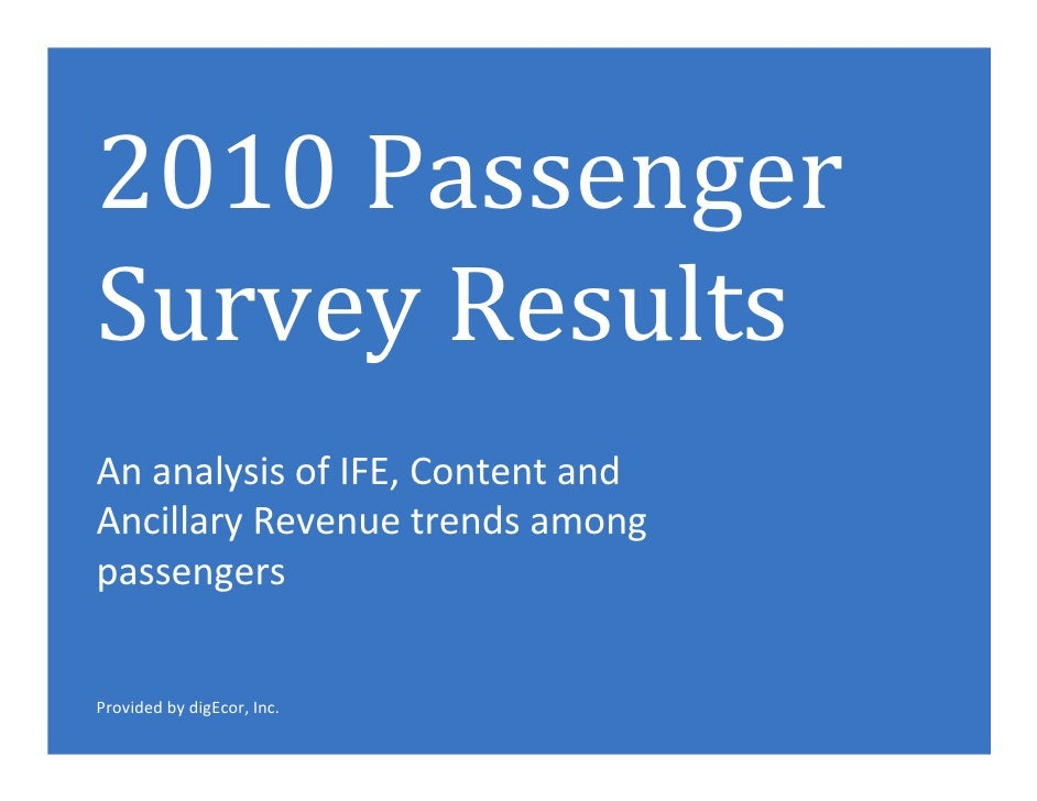 2010 Passenger Survey Results An analysis of IFE, Content and Ancillary Revenue trends among passengers   Provided by digE...