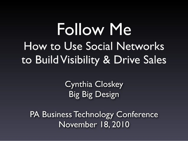 Follow Me: How to Use Social Networks to Build Visibility & Drive Sales