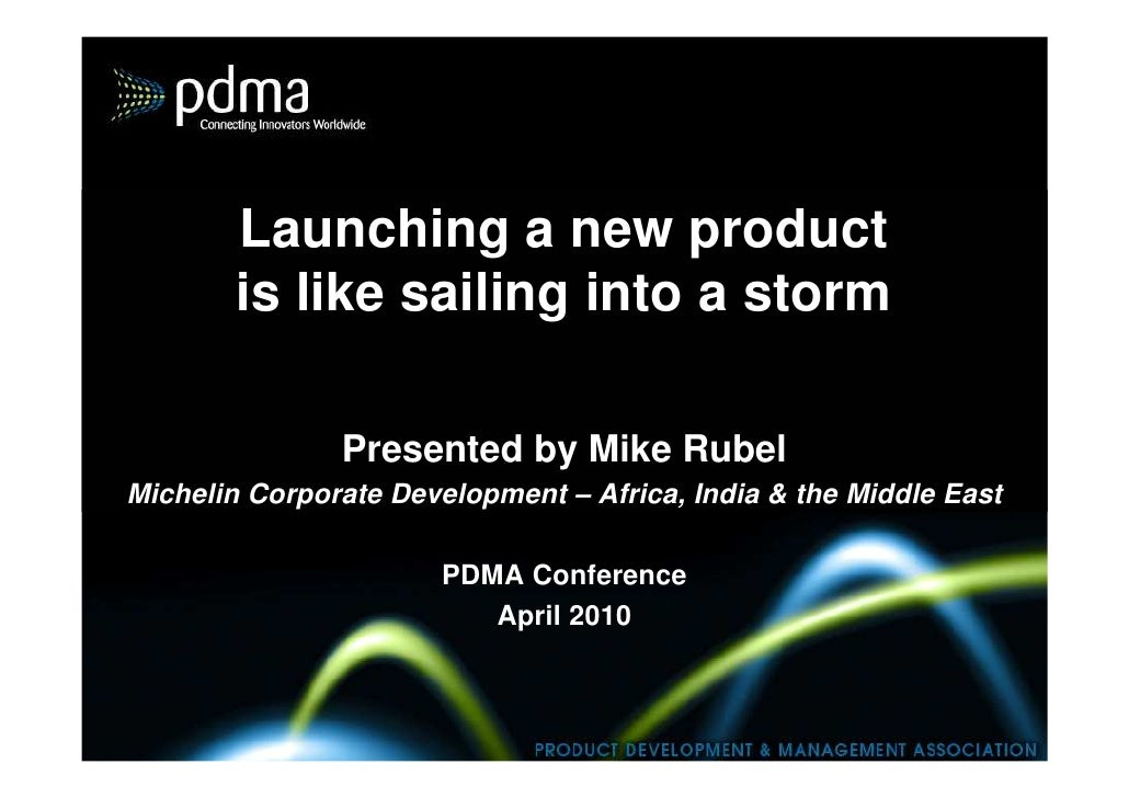 Launching a new product         is like sailing into a storm                 Presented by Mike Rubel Michelin Corporate De...