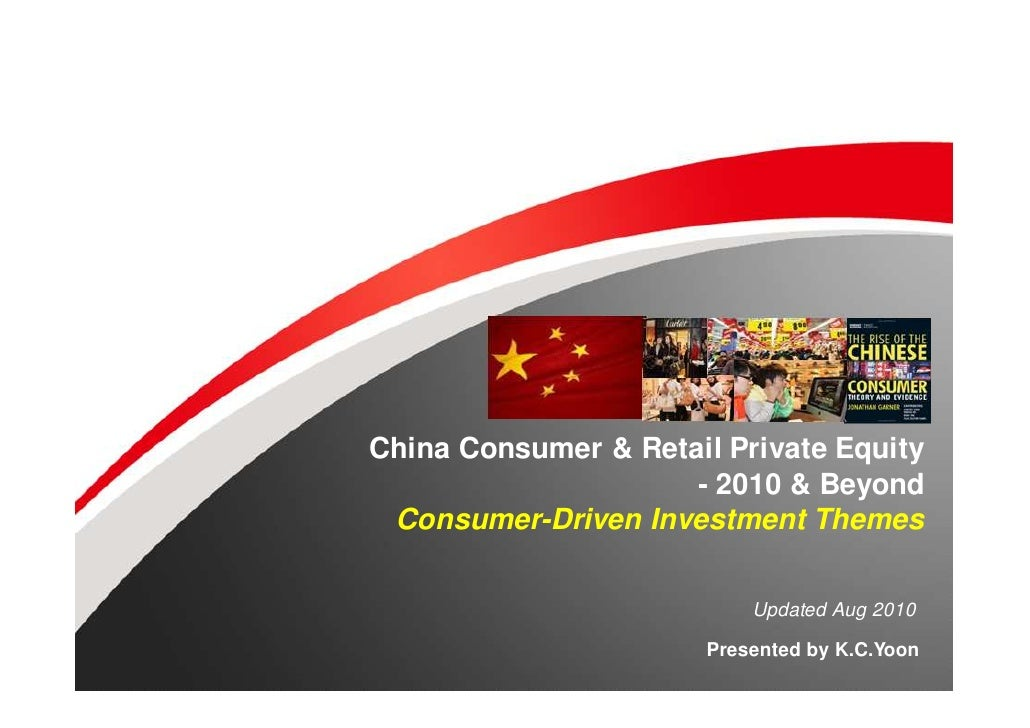 China Consumer & Retail Private Equity                     - 2010 & Beyond Consumer-Driven Investment Themes              ...