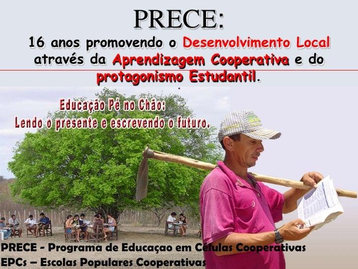 PRECE: <br />16 anos promovendo o Desenvolvimento Local através da Aprendizagem Cooperativa e do protagonismo Estudantil.<...