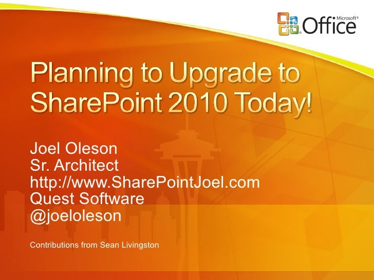 Joel Oleson Sr. Architect http://www.SharePointJoel.com Quest Software @joeloleson Contributions from Sean Livingston