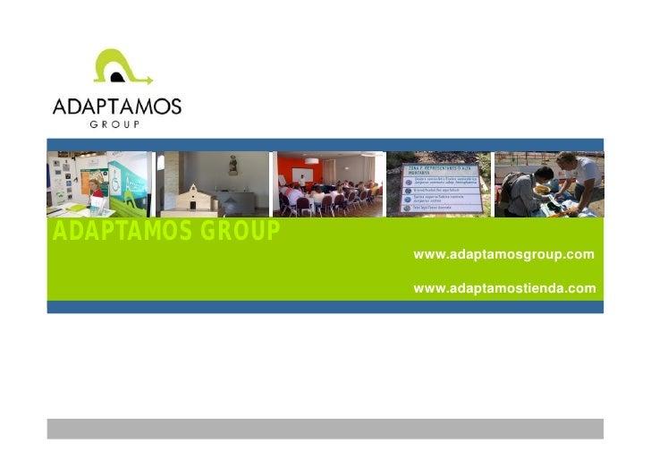 ADAPTAMOS GROUP                   www.adaptamosgroup.com                    www.adaptamostienda.com