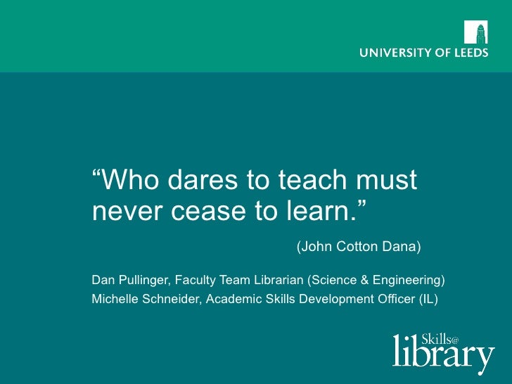 """ Who dares to teach must never cease to learn.""  (John Cotton Dana) Dan Pullinger, Faculty Team Librarian (Science & Engi..."