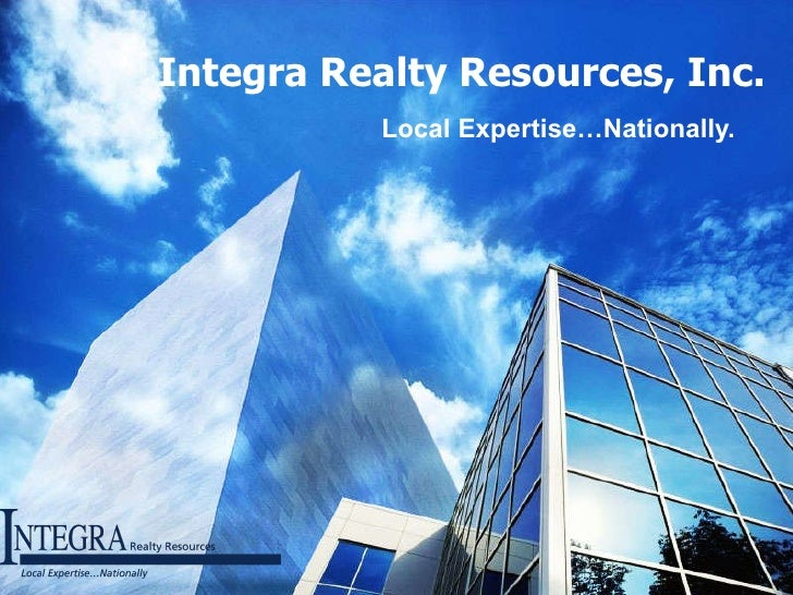Integra Realty Resources, Inc. Local Expertise…Nationally.