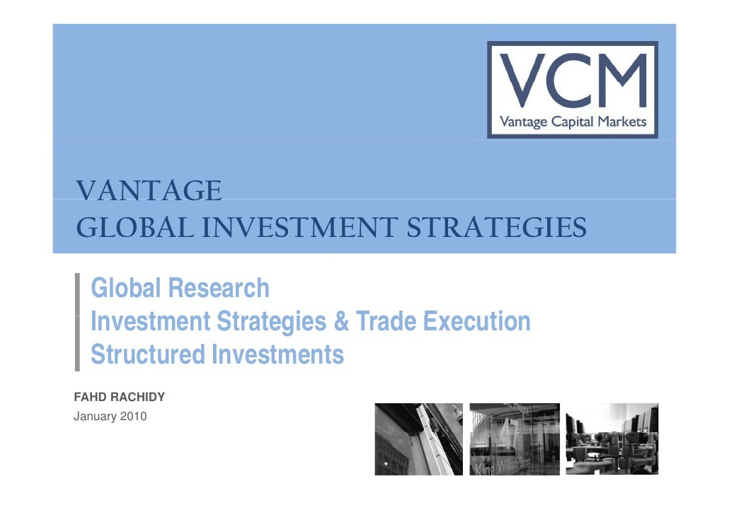 VANTAGE GLOBAL INVESTMENT STRATEGIES   Global Research   Investment Strategies & Trade Execution   I    t    t St t i     ...