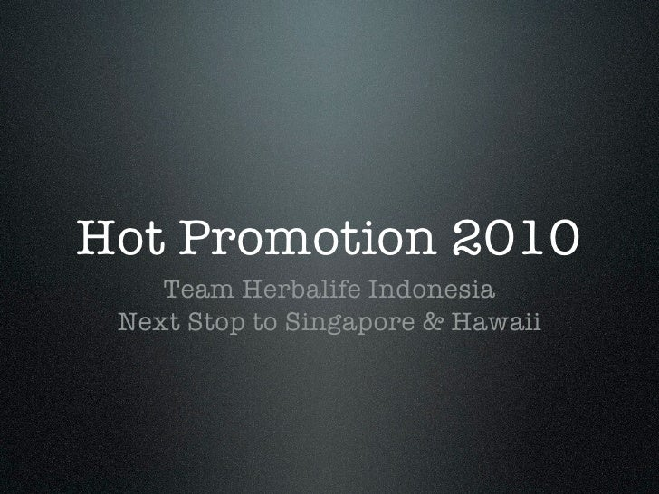 Hot Promotion 2010     Team Herbalife Indonesia  Next Stop to Singapore & Hawaii