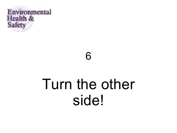 6 Turn the other side!