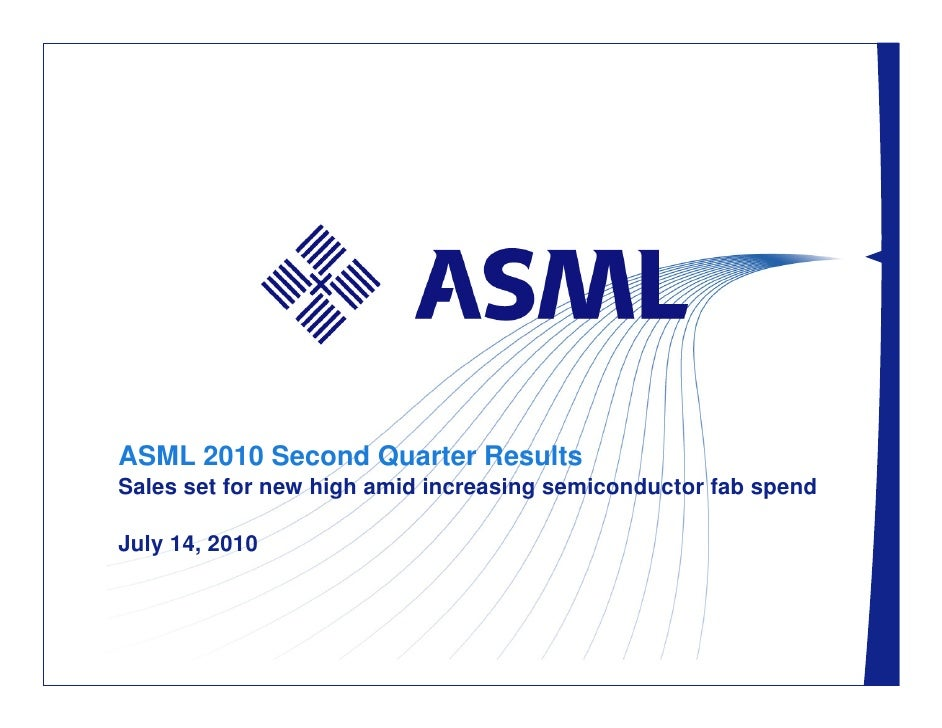 ASML 2010 Second Quarter Results Sales set for new high amid increasing semiconductor fab spend  July 14, 2010         / S...