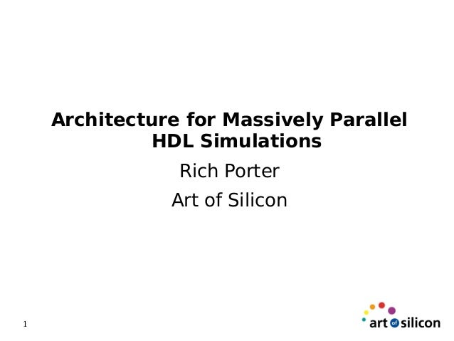 Architecture for Massively Parallel             HDL Simulations                Rich Porter               Art of Silicon1