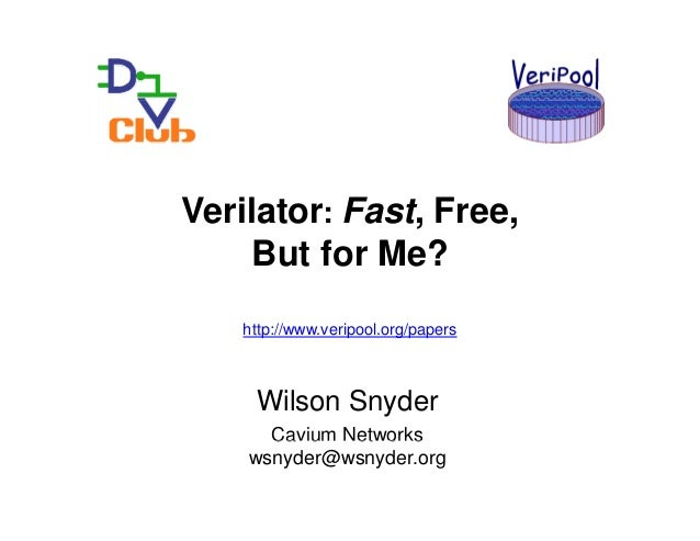 Verilator: Fast, Free,     But for Me?    http://www.veripool.org/papers     Wilson Snyder      Cavium Networks    wsnyder...